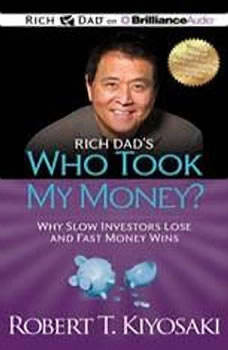 Rich Dad's Who Took My Money?: Why Slow Investors Lose and Fast Money Wins!, Robert T. Kiyosaki