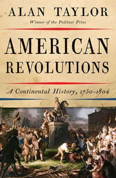 American Revolutions: A Continental History, 1750-1804, Alan Taylor
