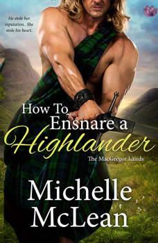 How to Ensnare a Highlander: The MacGregor Lairds, Book Two The MacGregor Lairds, Book Two, Michelle McLean
