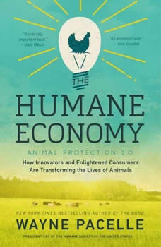 The Humane Economy: How Innovators and Enlightened Consumers are Transforming the Lives of Animals, Wayne Pacelle