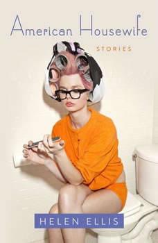 American Housewife: Stories Stories, Helen Ellis