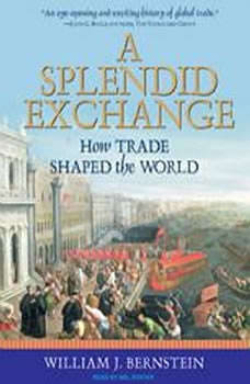 A Splendid Exchange: How Trade Shaped the World, William J. Bernstein