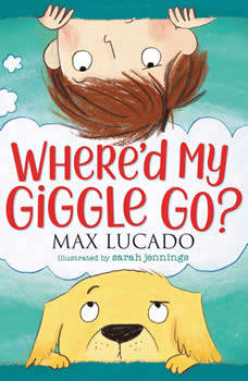 Where'd My Giggle Go?, Max Lucado