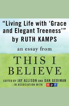 Living Life with Grace and Elegant Treeness: A This I Believe Essay, Ruth Kamps