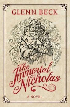The Immortal Nicholas: The Untold Story of the Man and the Legend The Untold Story of the Man and the Legend, Glenn Beck