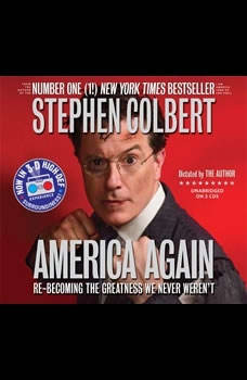 America Again: Re-becoming the Greatness We Never Weren't, Stephen Colbert