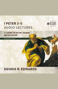 1 Peter 3-5: Audio Lectures, Dennis R. Edwards