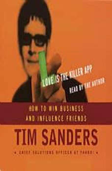 Love is the Killer APP: How to Win Business and Influence Friends, Tim Sanders