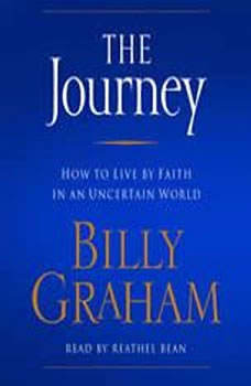 The Journey: How to Live by Faith in an Uncertain World, Billy Graham