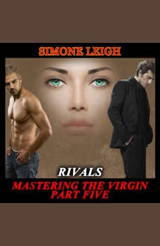 Rivals - 'Mastering the Virgin' Part Five: A BDSM Menage Erotic Romance