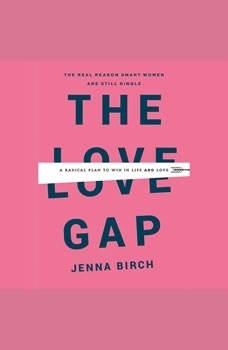 The Love Gap: A Radical Plan to Win in Life and Love, Jenna Birch