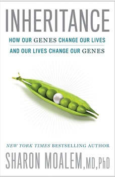 Inheritance: How Our Genes Change Our Lives--and Our Lives Change Our Genes How Our Genes Change Our Lives--and Our Lives Change Our Genes, Moalem MD PhD
