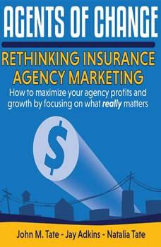 Agents Of Change: Rethinking Insurance Agency Marketing, John M. Tate