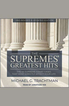 The Supremes' Greatest Hits, 2nd Revised & Updated Edition: The 44 Supreme Court Cases That Most Directly Affect Your Life, Michael G. Trachtman
