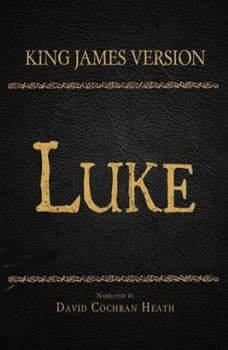 The Holy Bible in Audio - King James Version: Luke, David Cochran Heath
