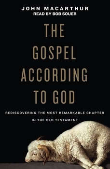 The Gospel According to God: Rediscovering the Most Remarkable Chapter in the Old Testament, John MacArthur