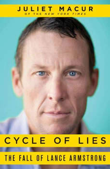 Cycle of Lies: The Fall of Lance Armstrong, Juliet Macur