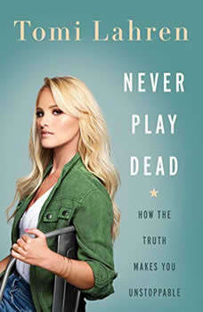 Never Play Dead: How the Truth Makes You Unstoppable, Tomi Lahren