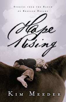 Hope Rising: Stories from the Ranch of Rescued Dreams, Kim Meeder