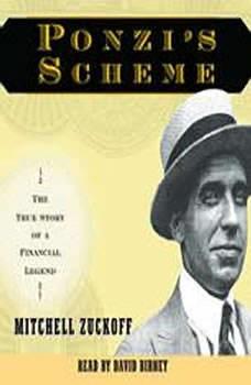 Ponzi's Scheme: The True Story of a Financial Legend, Mitchell Zuckoff