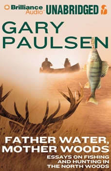 Father Water, Mother Woods: Essays on Fishing and Hunting in the North Woods, Gary Paulsen