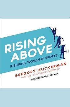 Rising Above: Inspiring Women in Sports, Gregory Zuckerman