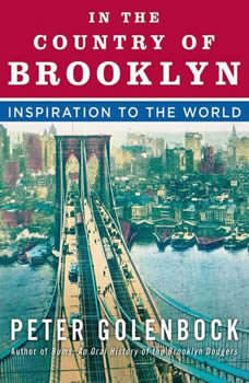 In the Country of Brooklyn: Inspiration to the World, Peter Golenbock