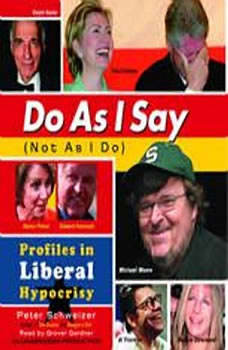 Do As I Say (Not As I Do): Profiles in Liberal Hypocrisy, Peter Schweizer