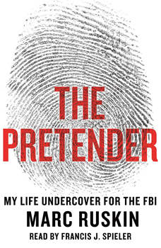 The Pretender: My Life Undercover for the FBI, Marc Ruskin
