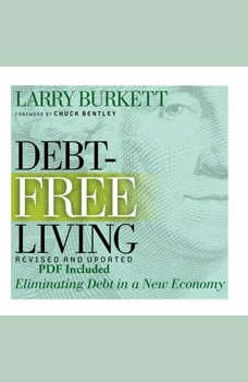 Debt-Free Living: Eliminating Debt in a New Economy Eliminating Debt in a New Economy, Larry Burkett