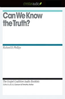 Can We Know the Truth?, Richard D. Phillips
