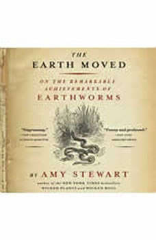 The Earth Moved: On the Remarkable Achievements of Earthworms, Amy Stewart