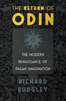 The Return of Odin: The Modern Renaissance of Pagan Imagination, Richard Rudgley