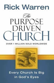 The Purpose Driven Church: Growth Without Compromising Your Message and Mission Growth Without Compromising Your Message and Mission, Rick Warren