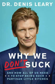 Why We Don't Suck: And How All of Us Need to Stop Being Such Partisan Little Bitches And How All of Us Need to Stop Being Such Partisan Little Bitches, Denis Leary