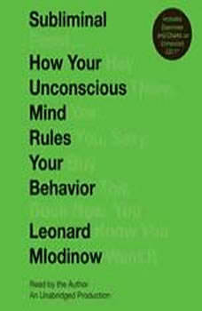 Subliminal: How Your Unconscious Mind Rules Your Behavior How Your Unconscious Mind Rules Your Behavior, Leonard Mlodinow