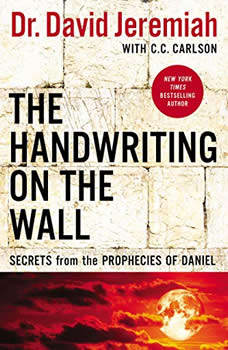 The Handwriting on the Wall: Secrets from the Prophecies of Daniel, Dr.  David Jeremiah