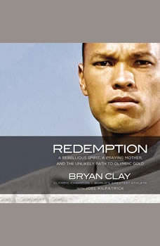 Redemption: A Rebellious Spirit, a Praying Mother, and the Unlikely Path to Olympic Gold, Bryan Clay