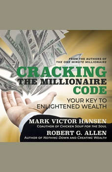 Cracking the Millionaire Code: Your Key to Enlightened Wealth, Robert G. Allen