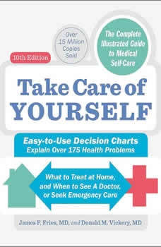 Take Care of Yourself, 10th Edition: The Complete Guide to Self-Care The Complete Guide to Self-Care, James F Fries