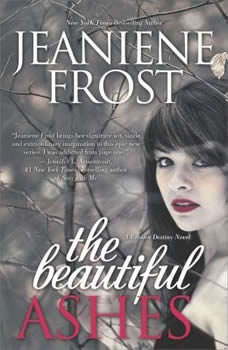 The Beautiful Ashes: A Broken Destiny Novel, Jeaniene Frost