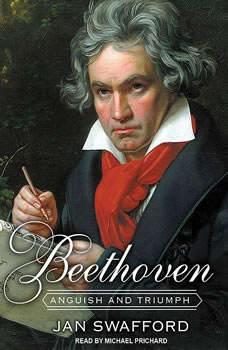 Beethoven: Anguish and Triumph, Jan Swafford