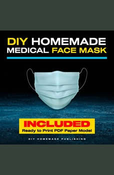 DIY Homemade Medical Face Mask: How to Make Your Medical Reusable Face Mask for Flu Protection. Do It Yourself in 10 Simple Steps (with Pictures), for Adults and Kids, DIY Homemade Publishing