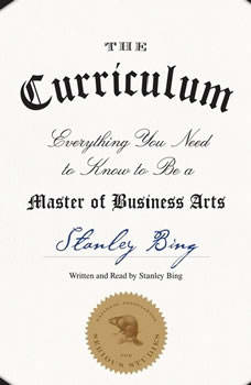 The Curriculum: Everything You Need to Know to Be a Master of Business Arts, Stanley Bing