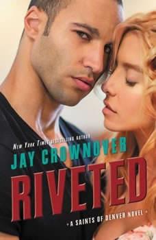 Riveted: A Saints of Denver Novel A Saints of Denver Novel, Jay Crownover