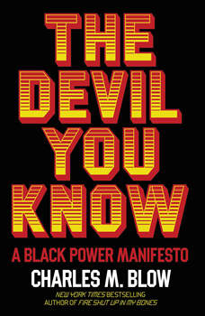 The Devil You Know: A Black Power Manifesto, Charles M. Blow