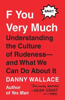 F You Very Much: Understanding the Culture of Rudeness--and What We Can Do About It, Danny Wallace