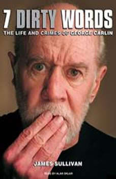 Seven Dirty Words: The Life and Crimes of George Carlin, James Sullivan