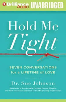 Hold Me Tight: Seven Conversations for a Lifetime of Love Seven Conversations for a Lifetime of Love, Dr. Sue Johnson