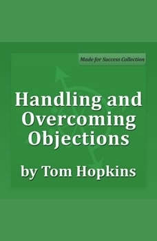 Handling and Overcoming Objections: Becoming a Sales Professional, Tom Hopkins